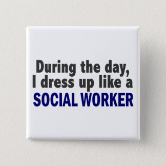 During The Day I Dress Up Like A Social Worker Button