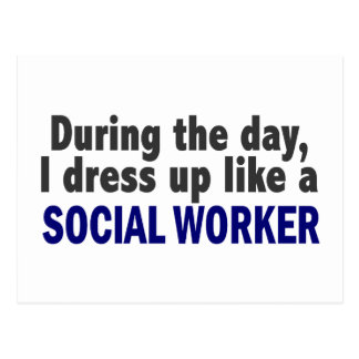 During The Day I Dress Up Like A Social Worker Postcard