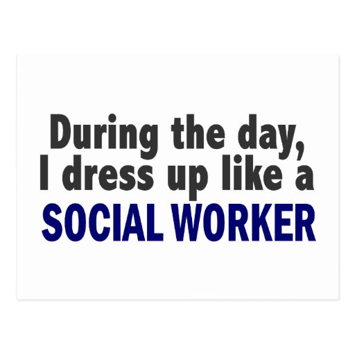 During The Day I Dress Up Like A Social Worker Post Card