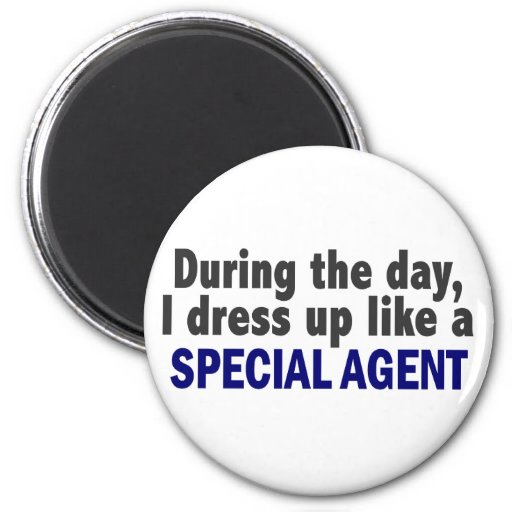 During The Day I Dress Up Like A Special Agent Refrigerator Magnet