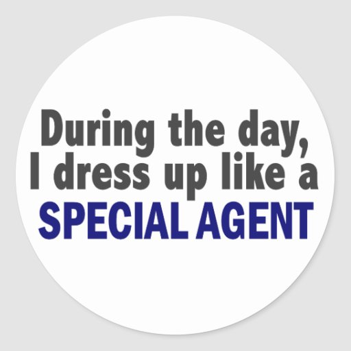 During The Day I Dress Up Like A Special Agent Classic Round Sticker