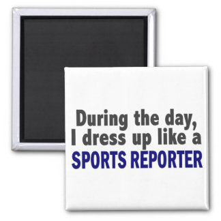 During The Day I Dress Up Like A Sports Reporter 2 Inch Square Magnet