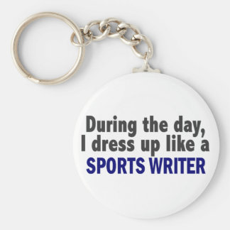 During The Day I Dress Up Like A Sports Writer Key Chains