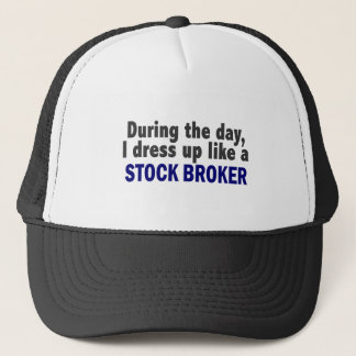 During The Day I Dress Up Like A Stock Broker Trucker Hat