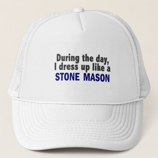 During The Day I Dress Up Like A Stone Mason Trucker Hat