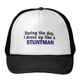 During The Day I Dress Up Like A Stuntman Trucker Hat
