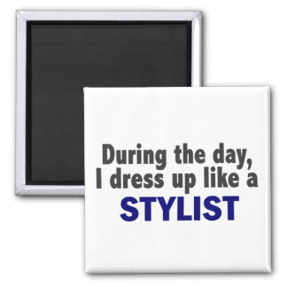 During The Day I Dress Up Like A Stylist 2 Inch Square Magnet