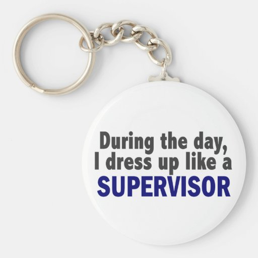 During The Day I Dress Up Like A Supervisor Keychains