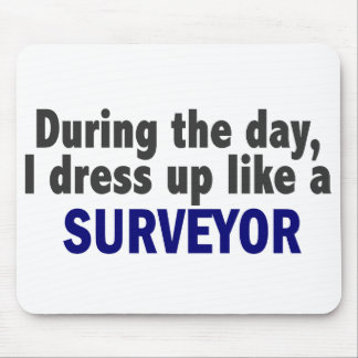 During The Day I Dress Up Like A Surveyor Mouse Pad