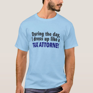 During The Day I Dress Up Like A Tax Attorney