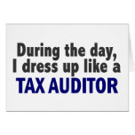 During The Day I Dress Up Like A Tax Auditor Greeting Card