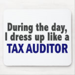 During The Day I Dress Up Like A Tax Auditor Mouse Pad