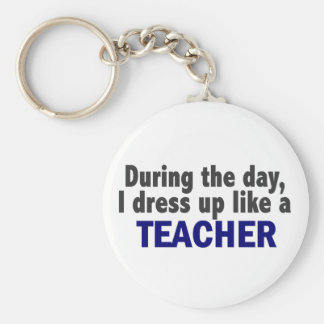 During The Day I Dress Up Like A Teacher Keychain