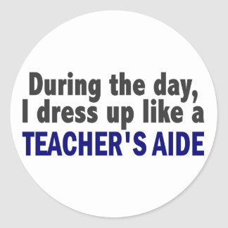 During The Day I Dress Up Like A Teacher's Aide Classic Round Sticker