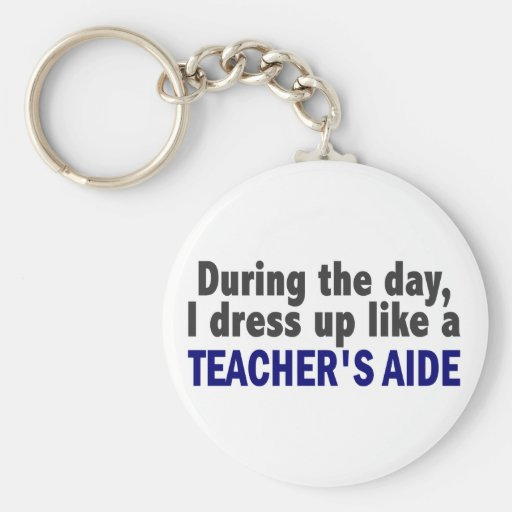 During The Day I Dress Up Like A Teacher's Aide Key Chain