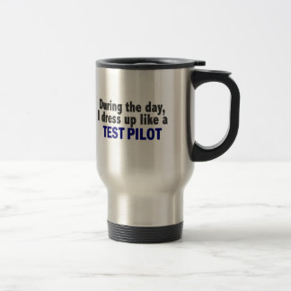 During The Day I Dress Up Like A Test Pilot 15 Oz Stainless Steel Travel Mug