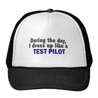 During The Day I Dress Up Like A Test Pilot Trucker Hat