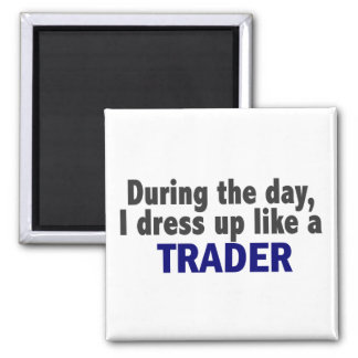During The Day I Dress Up Like A Trader Fridge Magnets