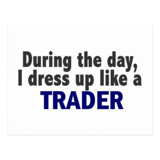 During The Day I Dress Up Like A Trader Postcard