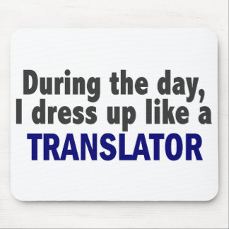 During The Day I Dress Up Like A Translator Mouse Pad