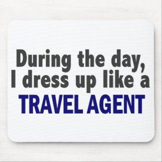 During The Day I Dress Up Like A Travel Agent Mouse Pad