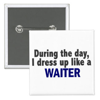 During The Day I Dress Up Like A Waiter Pinback Buttons