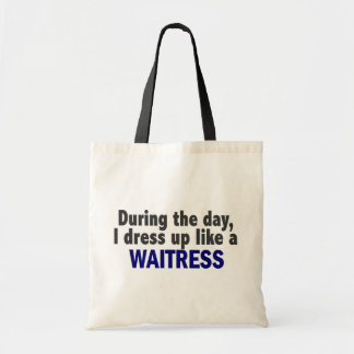 During The Day I Dress Up Like A Waitress Budget Tote Bag