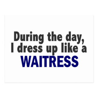 During The Day I Dress Up Like A Waitress Postcard