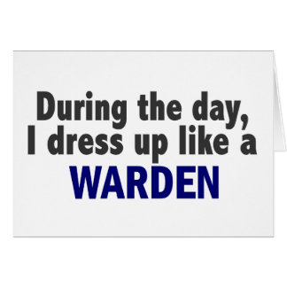 During The Day I Dress Up Like A Warden Greeting Cards