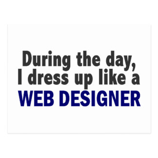 During The Day I Dress Up Like A Web Designer Post Card
