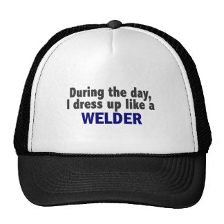 During The Day I Dress Up Like A Welder Trucker Hats