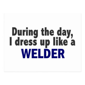 During The Day I Dress Up Like A Welder Postcard