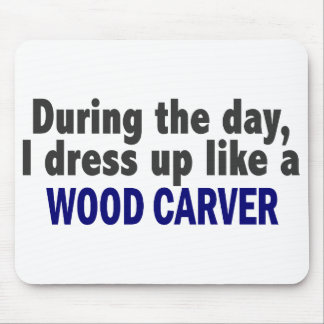 During The Day I Dress Up Like A Wood Carver Mousepad