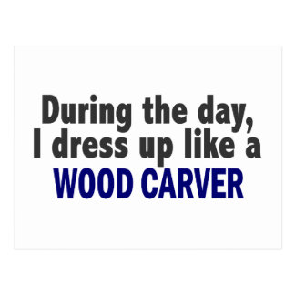 During The Day I Dress Up Like A Wood Carver Postcards