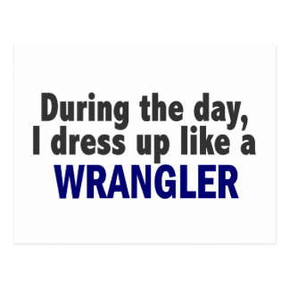 During The Day I Dress Up Like A Wrangler Post Cards