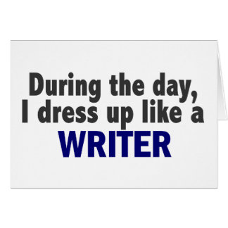 During The Day I Dress Up Like A Writer Card