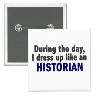 During The Day I Dress Up Like An Historian Pinback Buttons