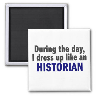 During The Day I Dress Up Like An Historian Refrigerator Magnet