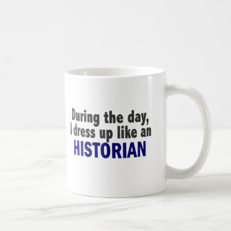 During The Day I Dress Up Like An Historian Coffee Mugs