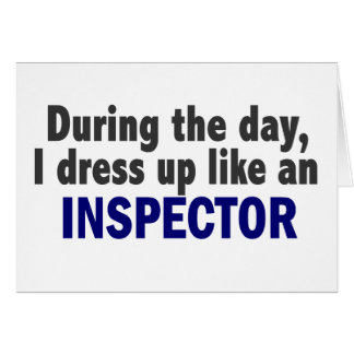 During The Day I Dress Up Like An Inspector Greeting Card