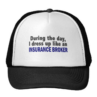 During The Day I Dress Up Like An Insurance Broker Hats