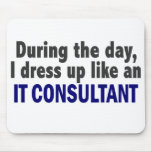 During The Day I Dress Up Like An IT Consultant Mouse Pad