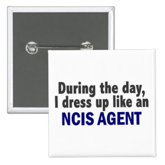 During The Day I Dress Up Like An NCIS Agent Pinback Button
