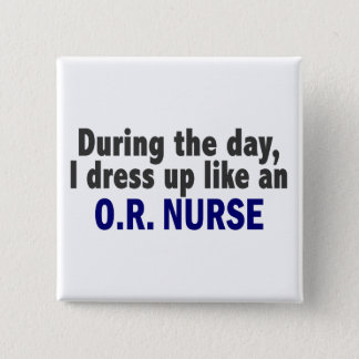 During The Day I Dress Up Like An O.R. Nurse Button