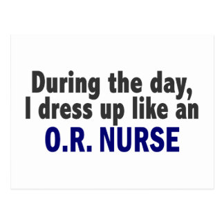 During The Day I Dress Up Like An O.R. Nurse Postcard