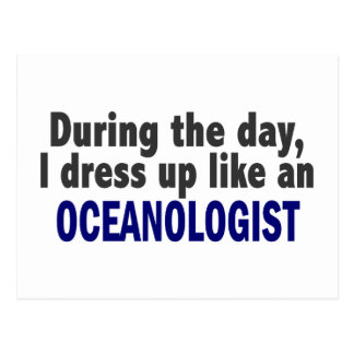 During The Day I Dress Up Like An Oceanologist Postcard