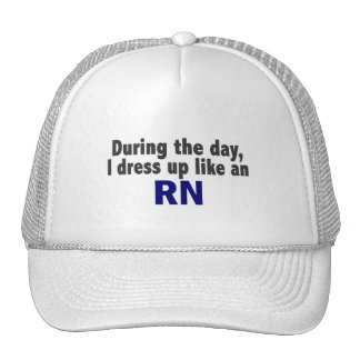 During The Day I Dress Up Like An RN Hat