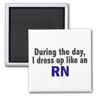 During The Day I Dress Up Like An RN Refrigerator Magnets