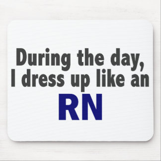 During The Day I Dress Up Like An RN Mouse Pads