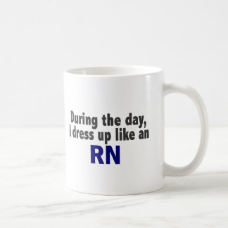 During The Day I Dress Up Like An RN Mug